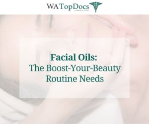 Facial Oils: The Boost-Your-Beauty Routine Needs
